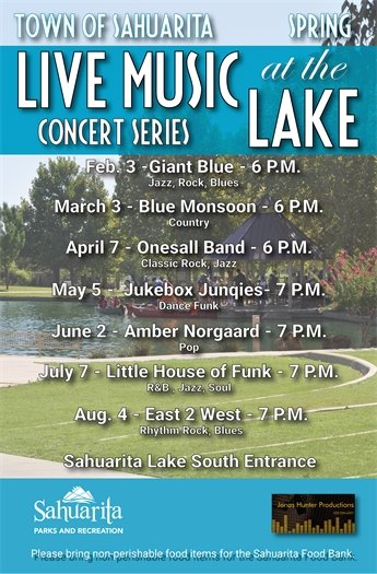 All concerts held at Sahuarita Lake South Entrance - Feb. 3 Giant Blue 6 p.m.; March 3 Blue Monsoon 6 p.m. - April 7 Onesall Band 6 p.m. - May 5 Jukebox Junqies 7 p.m. - June 2 Amber Norgaard 7 p.m. - July 7 Little House of Funk 7 p.m. - Aug. 4 East 2 West 7 p.m.